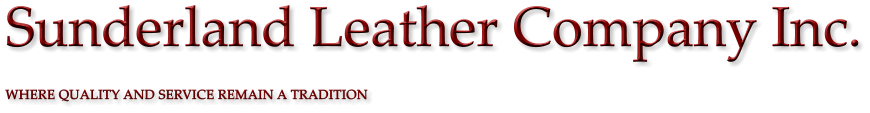 Sunderland Leather Company Inc. WHERE QUALITY AND SERVICE REMAIN A TRADITION